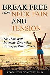 Break Free From Neck Pain & Tension: For Those With Insomnia, Depression, Anxiety or Panic Attacks