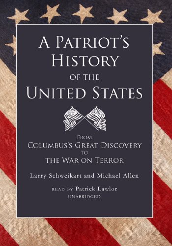 A Patriot's History of the United States: From Columbus's Great Discovery to the War on Terror (First Edition)
