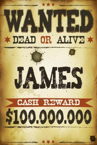 James Wanted Dead Or Alive Cash Reward $100,000,000: Western Themed Personalized Name Journal Notebook For Boys