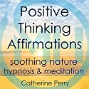 Positive Thinking Affirmations: Be Happy with Soothing Nature Hypnosis & Meditation Audiobook by Joel Thielke Narrated by Catherine Perry