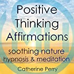 Positive Thinking Affirmations: Be Happy with Soothing Nature Hypnosis & Meditation | Joel Thielke