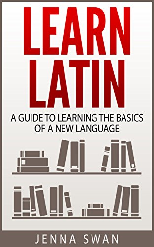 Learn Latin: A Guide to Learning the Basics of a New Language