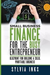 Small Business Finance for the Busy Entrepreneur: Blueprint for Building a Solid, Profitable Business Paperback
