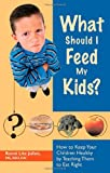 What Should I Feed My Kids?, Ronni Julien, 1564148572