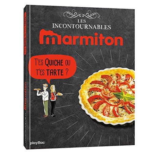 Marmiton T'es quiche ou t'es tarte ? Les recettes incontournables