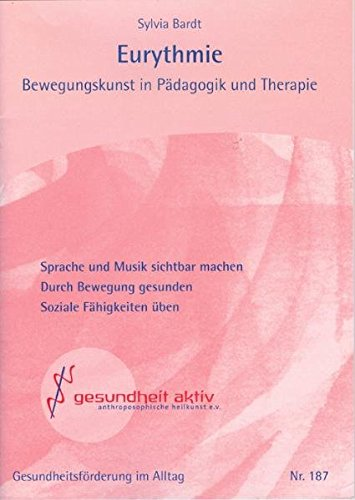Eurythmie: Bewegungskunst in Pädagogik und Therapie