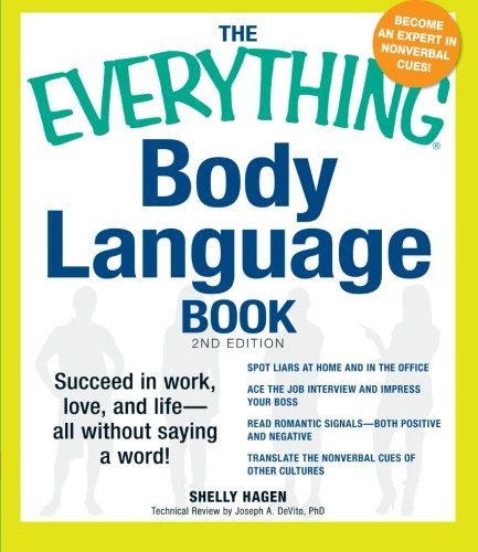 The Everything Body Language Book: Succeed in work, love, and life - all without saying a word! (Everything (Self-Help) )