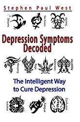 Depression Symptoms Decoded: The Intelligent Way to Cure Depression