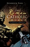 The Roman Catholic Church - a Critical Appraisal, Hendrick Park, 1604777834