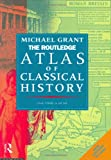 Routledge Atlas of Classical History : From 1700 B. C. to A. D. 565, Grant, Michael, 0415119340