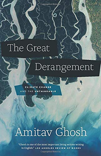 The Great Derangement  Climate Change And The Unthinkable  Berlin Family Lectures