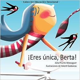 Eres única, Berta! (Cuentos Educación Emocional) (Volume 5 ...
