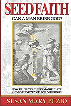 Seed Faith Can a Man Bribe God, How false teachers manipulate and hypnotize you for offerings