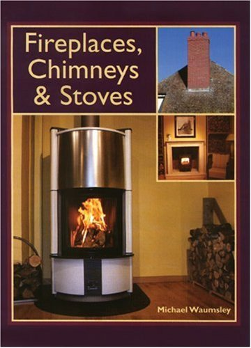 Fireplaces, Chimneys & Stoves by Michael Waumsley (2005-08-01) ()
