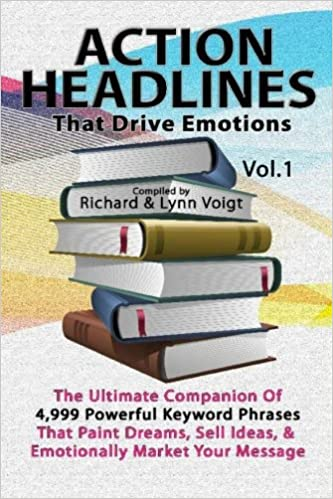 ACTION HEADLINES That Drive Emotions: The Ultimate Companion of 4,999 Powerful Keyword Phrases That Paint Dreams, Sell Ideas, And Market Your Message: ...