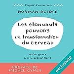 Les étonnants pouvoirs de transformation du cerveau | Norman Doidge