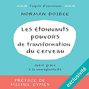 Les étonnants pouvoirs de transformation du cerveau | Livre audio Auteur(s) : Norman Doidge Narrateur(s) : Laurent Jacquet