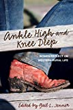 Ankle High and Knee Deep: Women Reflect on Western Rural Life