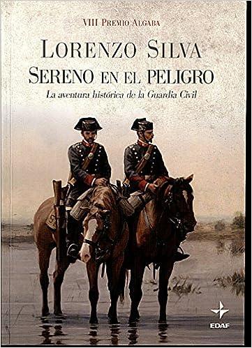 SERENO EN EL PELIGRO. La aventura histórica de la guardia civil ...