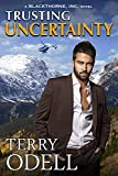 Trusting Uncertainty (Blackthorne, Inc. Book 10) - Kindle edition by Odell, Terry . Literature & Fiction Kindle eBooks @ Amazon.com.