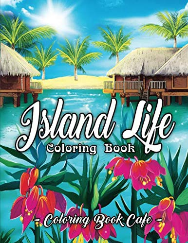 Island Life Coloring Book: An Adult Coloring Book Featuring Exotic Island Scenes, Peaceful Ocean Landscapes and Tropical Bird and Flower - Adult Life