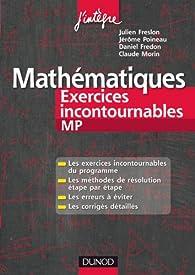 Mathématiques Les exercices incontournables MP: Méthodes détaillées, corrigés étape par étape, erreurs à éviter par Julien Freslon