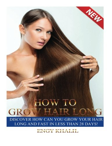 How to Grow Hair Long: a Step by Step Guide on How to Grow your Hair Longer and Faster and How to Prevent any Damage Like; Hair Breakage, Split ends, ()