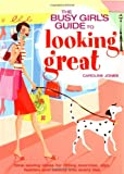 The Busy Girl's Guide to Looking Great, Caroline Jones, 1844426874
