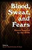 img - for Blood, Sweat, and Fears: Horror Inspired by the 1970s book / textbook / text book