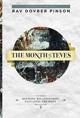 The Month of Teves: Refining Relationships, Elevating the Body by Dovber Pinson