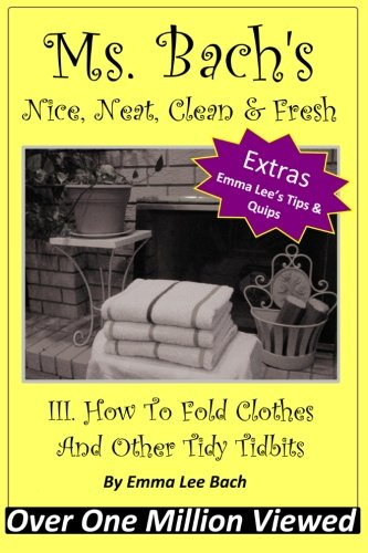 III. How To Fold Clothes And Other Tidy Tidbits (Ms. Bach's Nice, Neat, Clean & Fresh) (Volume 1)