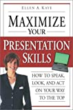 Maximize Your Presentation Skills: How to Speak, Look, and Act on Your Way to the Top by Kaye, Ellen (November 26, 2002) Paperback