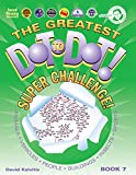 The Greatest Dot-to-Dot Super Challenge Book 7 (Greatest Dot to Dot! Super Challenge!)