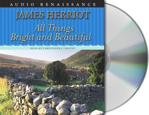 All Things Bright and Beautiful (All Creatures Great and Small) by Herriot, James Published by Macmillan Audio Unabridged edition (2004) Audio CD