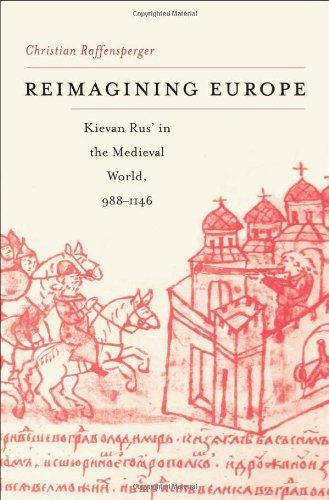 Reimagining Europe: Kievan Rus' in the Medieval World (Harvard Historical Studies)