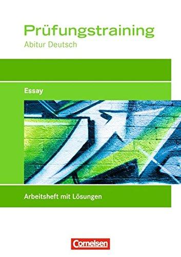 Prüfungstraining Abitur - Deutsch: Essay: Prüfungstraining mit eingelegten Lösungen
