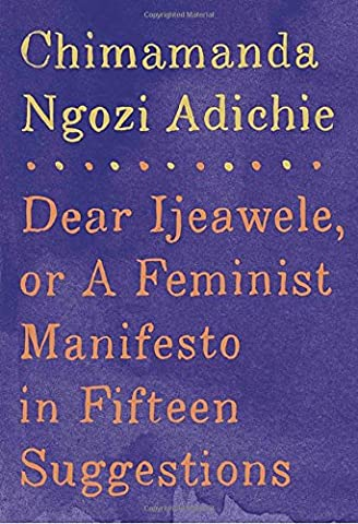Dear Ijeawele, or A Feminist Manifesto in Fifteen Suggestions (From Reader To Writer)