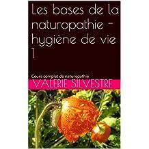 Les bases de la naturopathie - hygiène de vie 1 (Cours complet de naturopathie) (French Edition)
