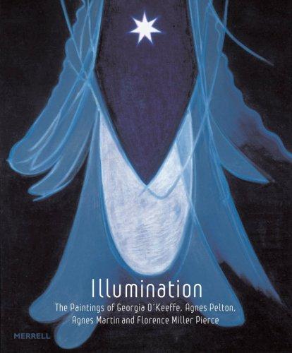 Illumination: The Paintings of Georgia O'keeffe, Agnes Pelton, Agnes Martin and Florence Pierce (Georgia O Keeffe Best Paintings)