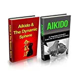Aikido: Aikido + Aikido & Dynamic Sphere Box Set (Aikido, Aikido Techniques, Aikido Exercises, Aikido way of Harmony, Aikido and the Dynamic Sphere, Martial Arts, Tuttle Martial)
