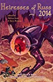 img - for Heiresses of Russ 2014: The Year's Best Lesbian Speculative Fiction book / textbook / text book