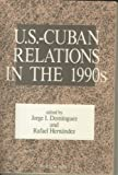 U. S. - Cuban Relations in the 1990s, , 0813308844