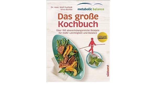 metabolic balance das groe kochbuch ber 150 abwechslungsreiche rezepte fr mehr leichtigkeit und balance