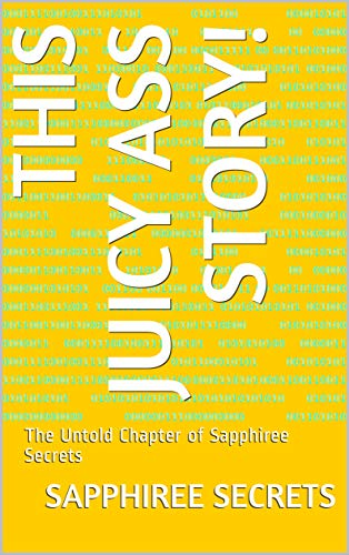 Search : This Juicy Ass Story!: The Untold Chapter of Sapphiree Secrets