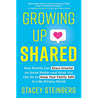 Growing Up Shared: How Parents Can Share Smarter on Social Media—and What You Can Do to Keep Your Family Safe in a No…