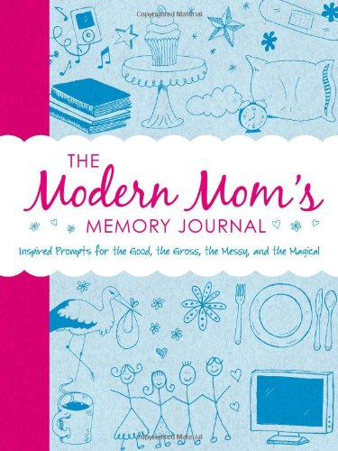 Download The Modern Mom's Memory Journal: Inspired Prompts for the Good, the Gross, the Messy, and the Magical pdf