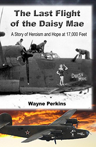 The Last Flight of the Daisy Mae: A Story of Heroism and Hope at 17,000 Feet (Whispers of Heroes) by [Perkins, Wayne]