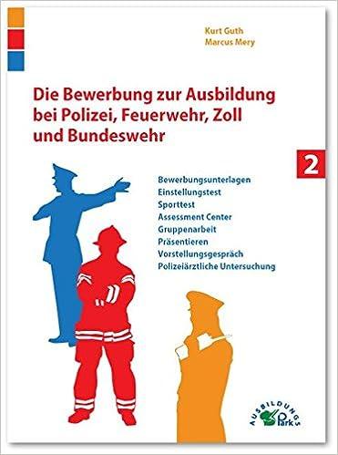 die bewerbung zur ausbildung bei polizei feuerwehr zoll und bundeswehr 9783941356290 amazoncom books - Bewerbung Bundeswehr
