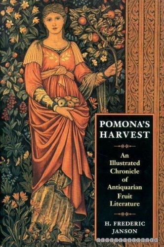 Pomona's Harvest: An Illustrated Chronicle of Antiquarian Fruit Literature (Pomonas Garden)