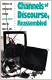 Channels of Discourse, Reassembled: Television and Contemporary Criticism [Paperback] [1992] 2nd Ed. Robert C. Allen